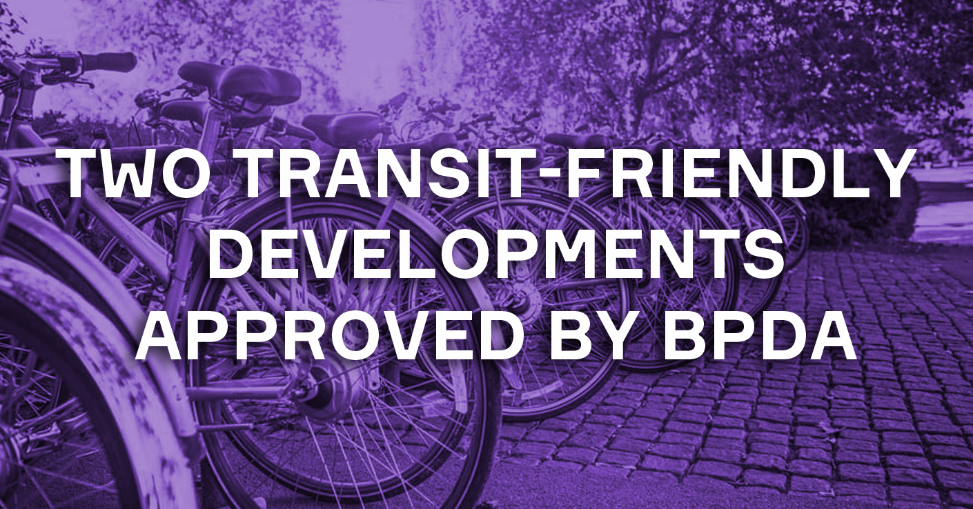 Two Transit-Friendly Developments Approved by BPDA